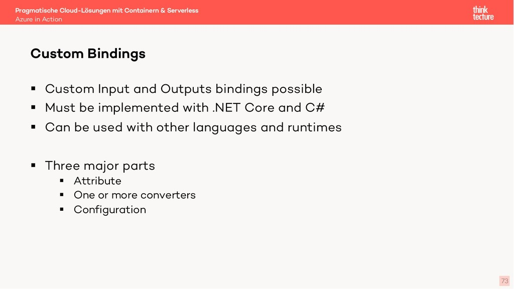 73 § Custom Input and Outputs bindings possible...