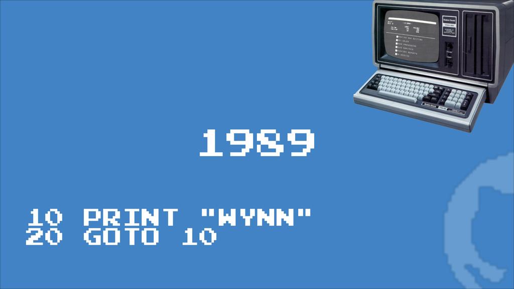 """1989 10 PRINT """"WYNN"""" 20 GOTO 10"""