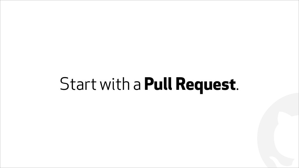 ! Start with a Pull Request.