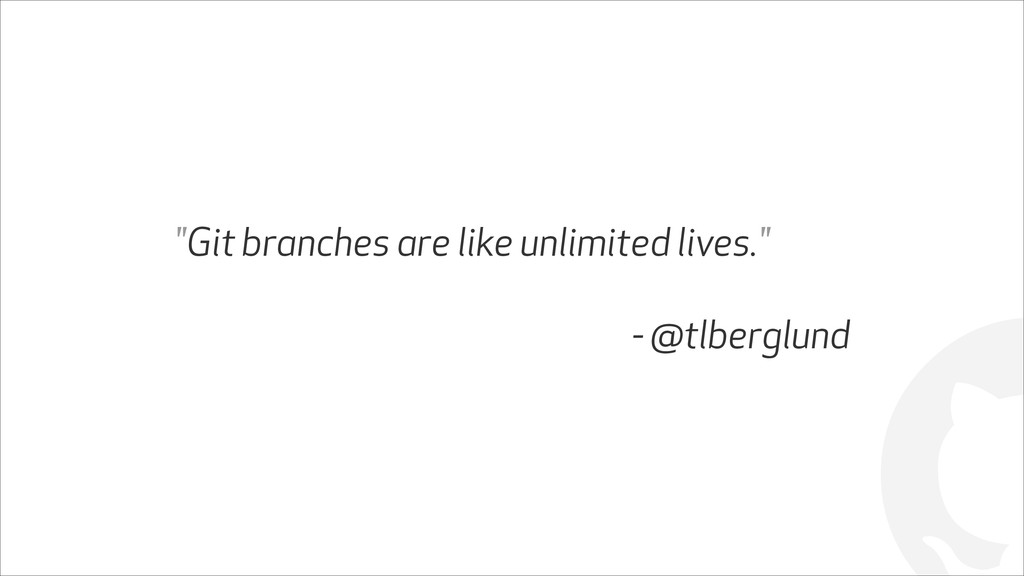 "! ""Git branches are like unlimited lives."" ! - ..."