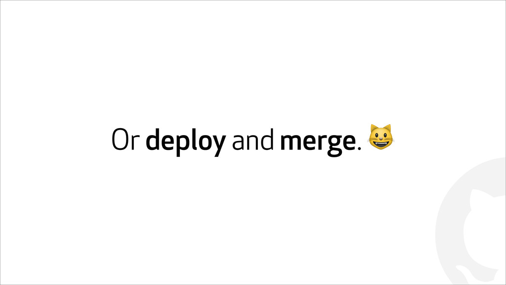 ! Or deploy and merge. !