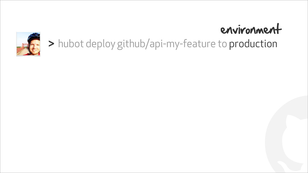 ! hubot deploy github/api-my-feature to product...