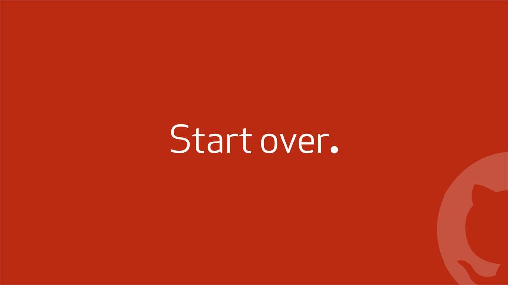 ! Start over.