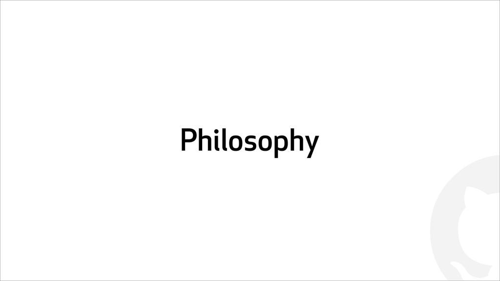 ! Philosophy