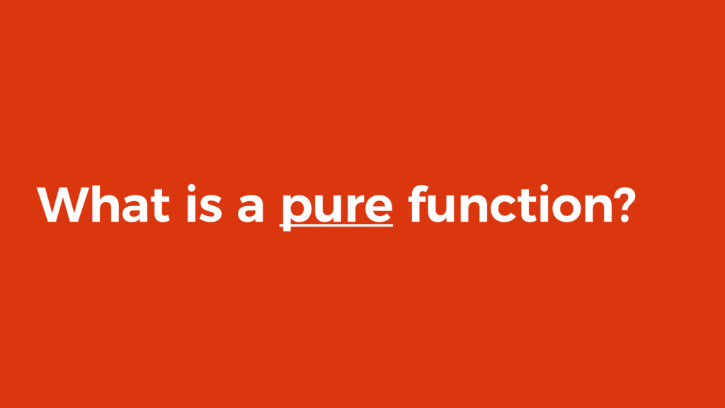 What is a pure function?