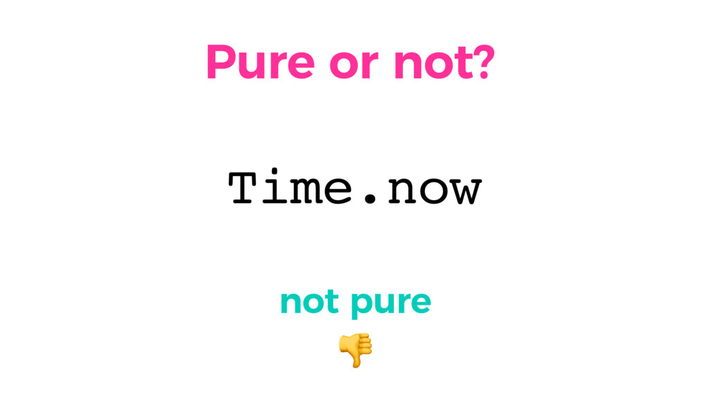 Pure or not? not pure  Time.now
