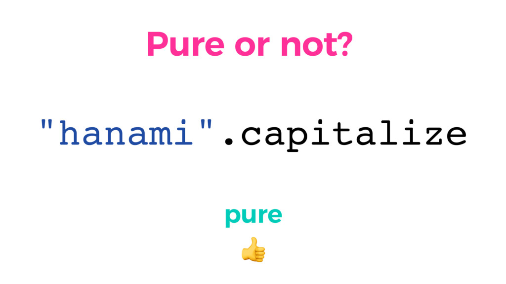 """Pure or not? pure  """"hanami"""".capitalize"""