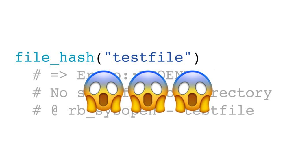 "file_hash(""testfile"") # => Errno::ENOENT: # No ..."