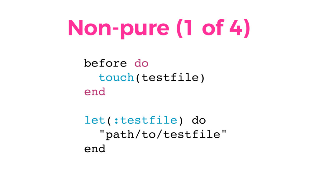 Non-pure (1 of 4) before do touch(testfile) end...
