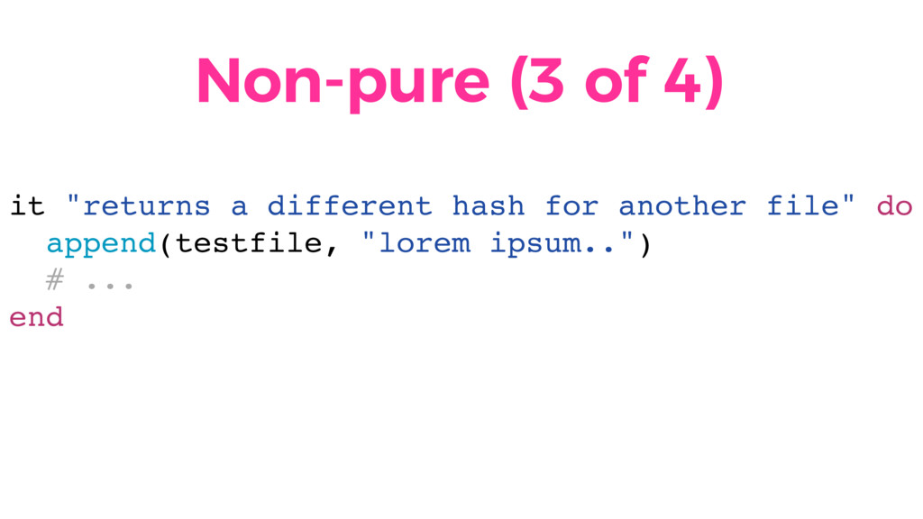 """Non-pure (3 of 4) it """"returns a different hash ..."""