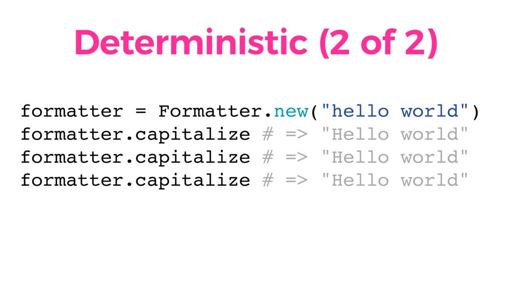 Deterministic (2 of 2) formatter = Formatter.ne...
