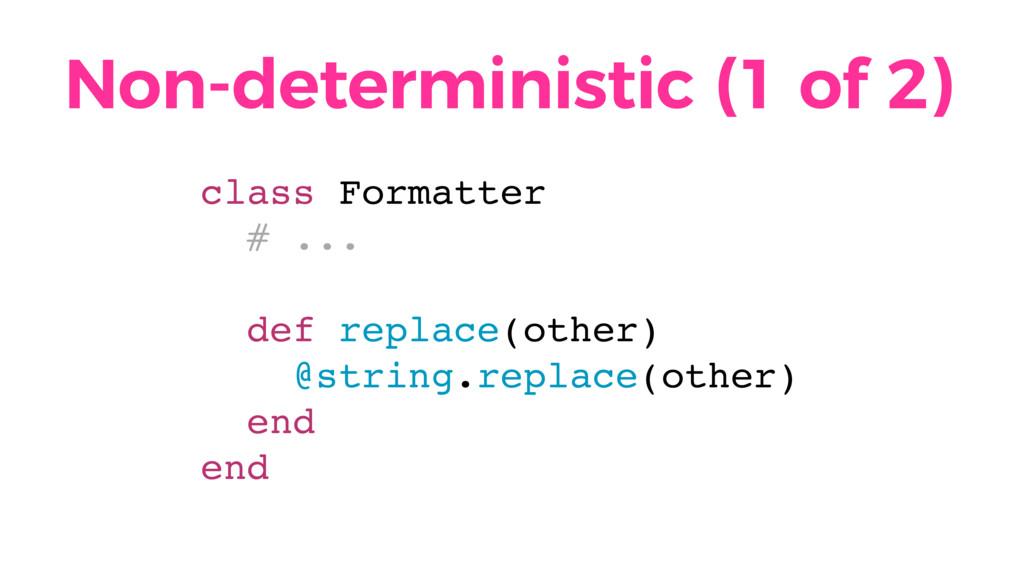 Non-deterministic (1 of 2) class Formatter # .....