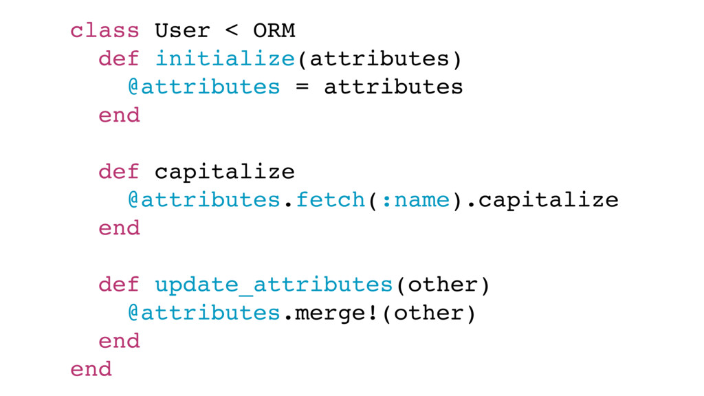 class User < ORM def initialize(attributes) @at...
