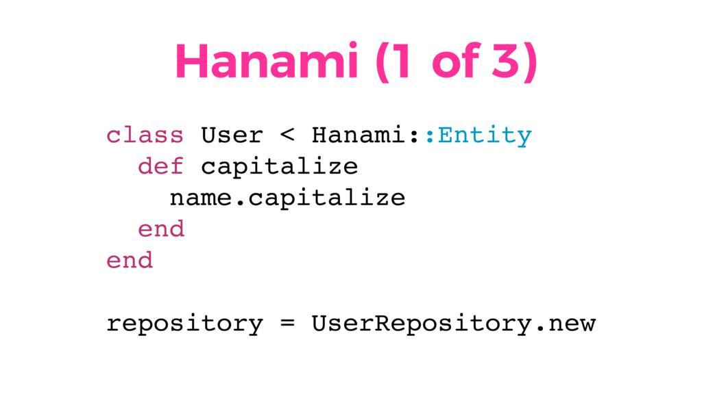 Hanami (1 of 3) class User < Hanami::Entity def...