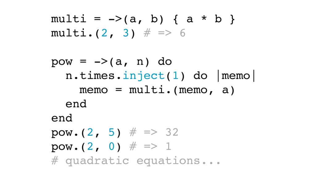 multi = ->(a, b) { a * b } multi.(2, 3) # => 6 ...