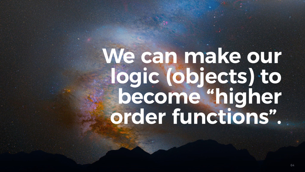 """64 We can make our logic (objects) to become """"h..."""
