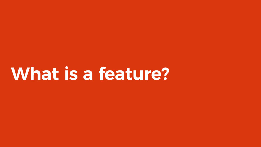 What is a feature?