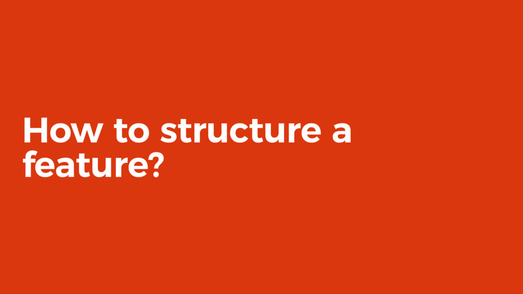 How to structure a feature?