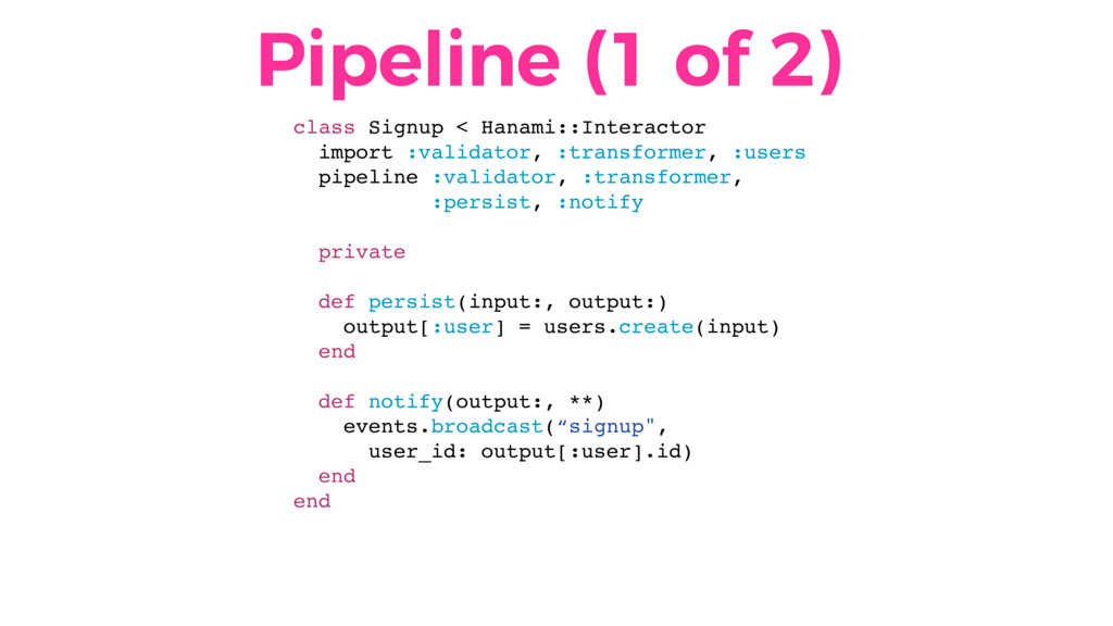 Pipeline (1 of 2) class Signup < Hanami::Intera...