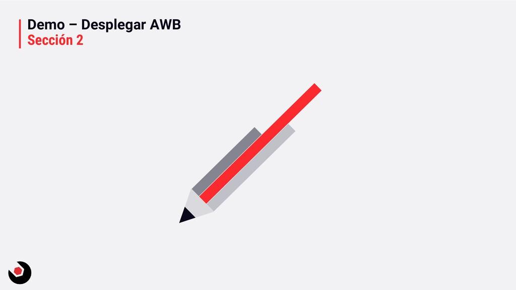 Demo – Desplegar AWB Sección 2