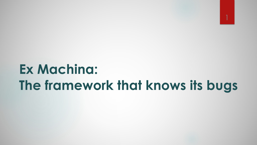 Ex Machina: The framework that knows its bugs 1