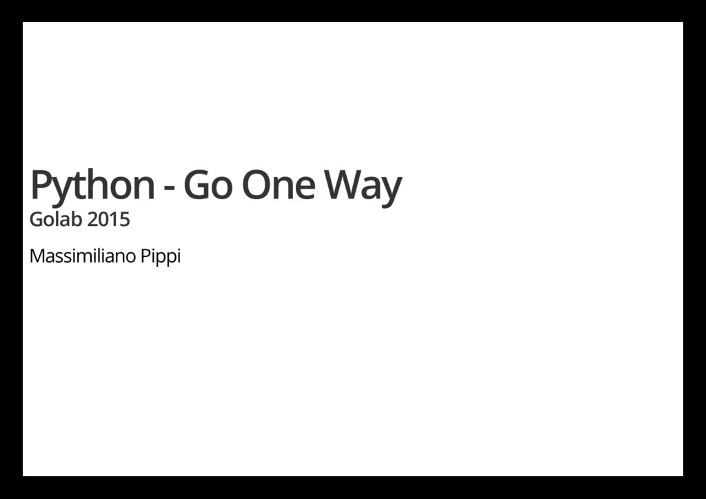 Python - Go One Way Golab 2015 Massimiliano Pip...