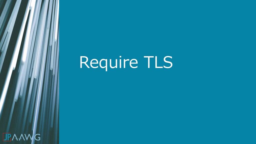 Require TLS