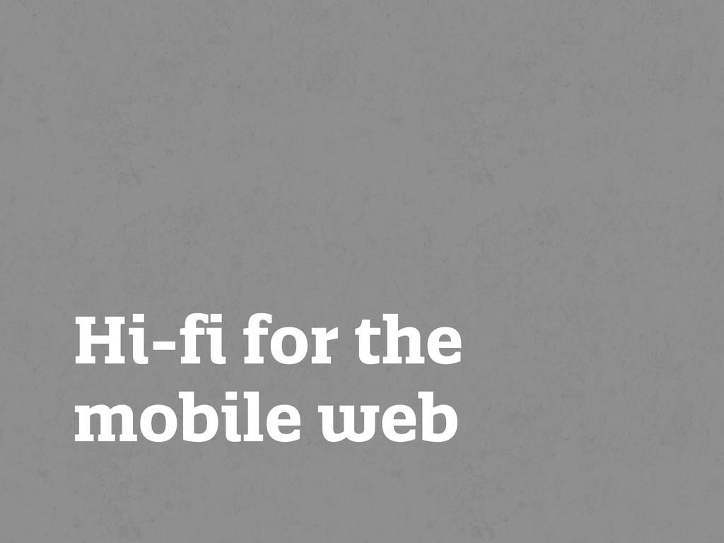 Hi-fi for the mobile web
