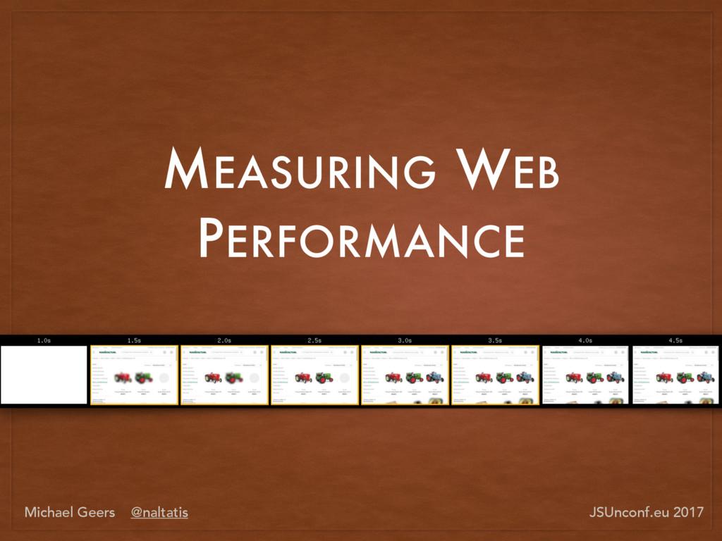 MEASURING WEB PERFORMANCE Michael Geers @naltat...