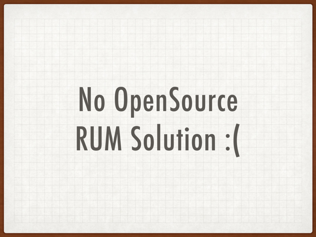 No OpenSource RUM Solution :(