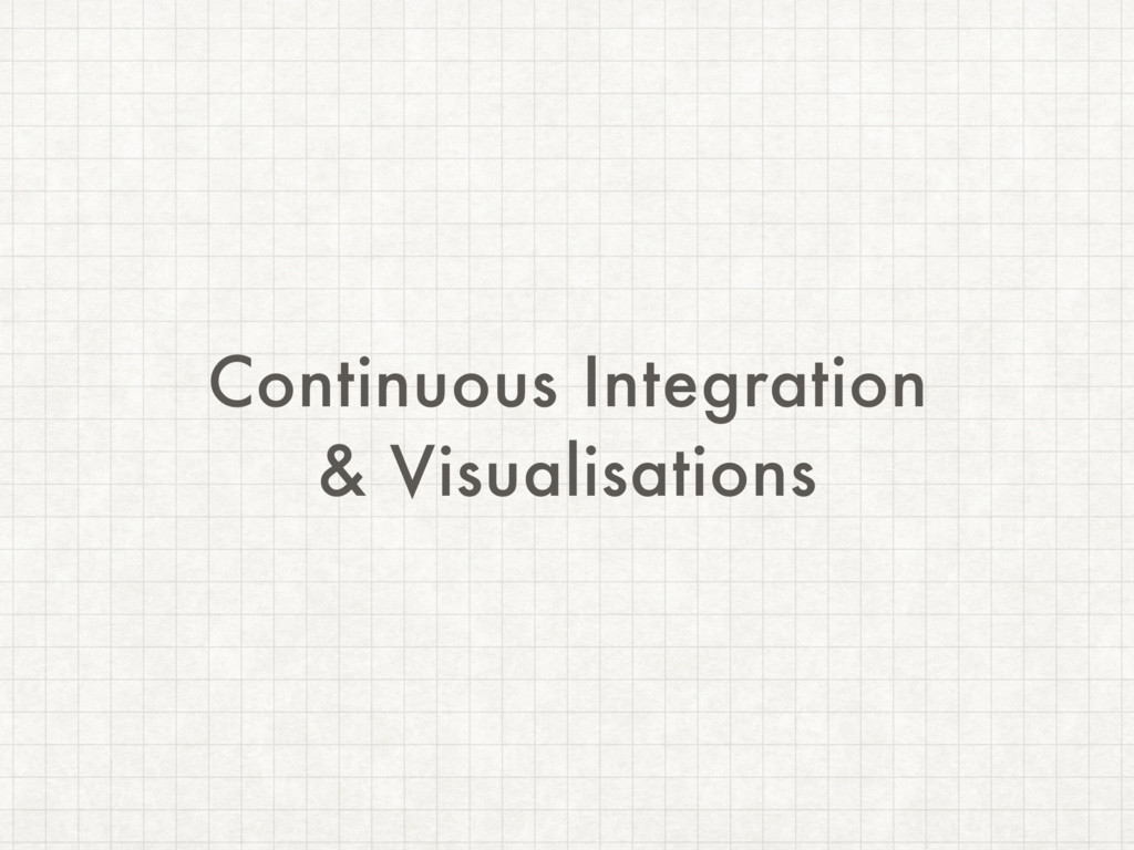 Continuous Integration & Visualisations
