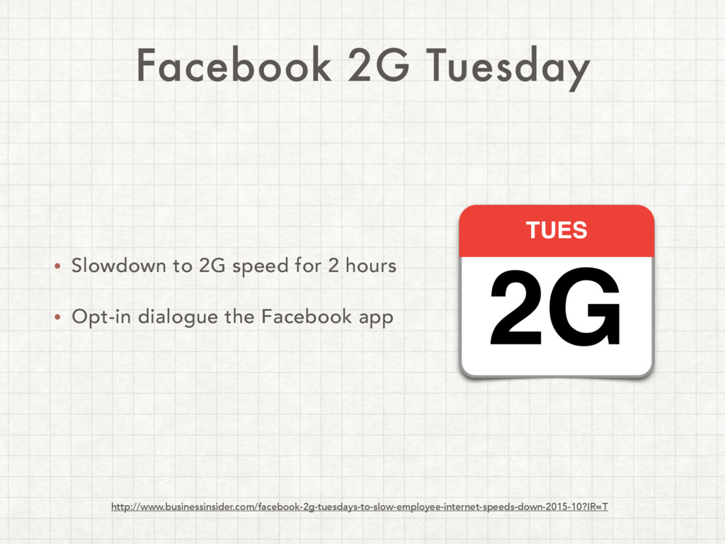 Facebook 2G Tuesday • Slowdown to 2G speed for ...