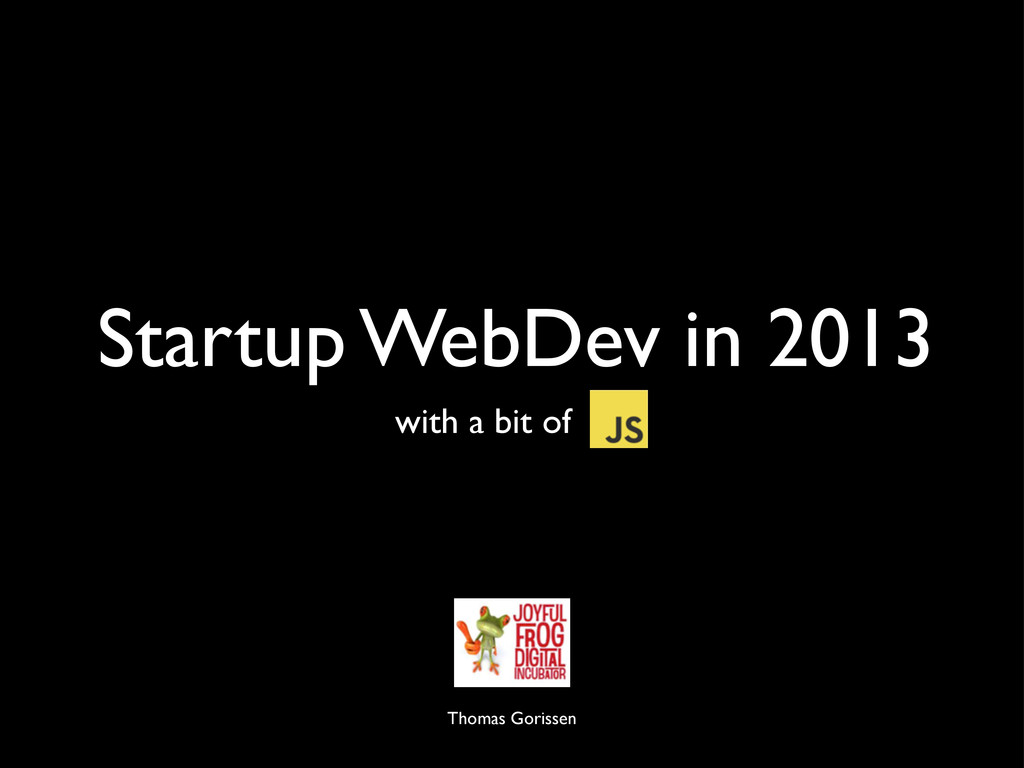 Startup WebDev in 2013 with a bit of . Thomas G...