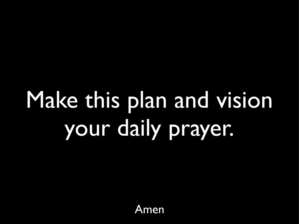Make this plan and vision your daily prayer. Am...