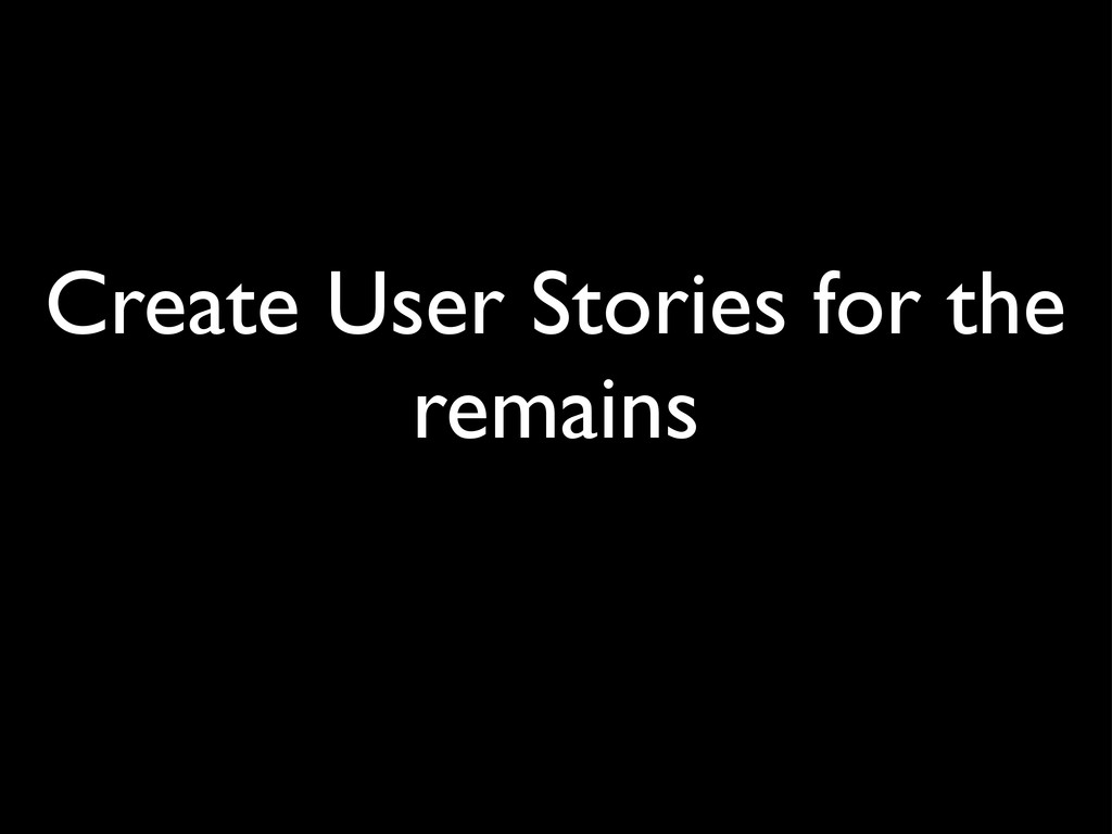 Create User Stories for the remains