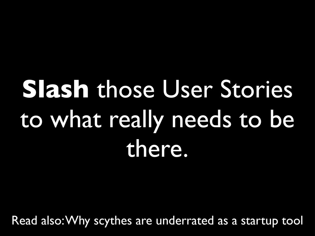 Slash those User Stories to what really needs t...