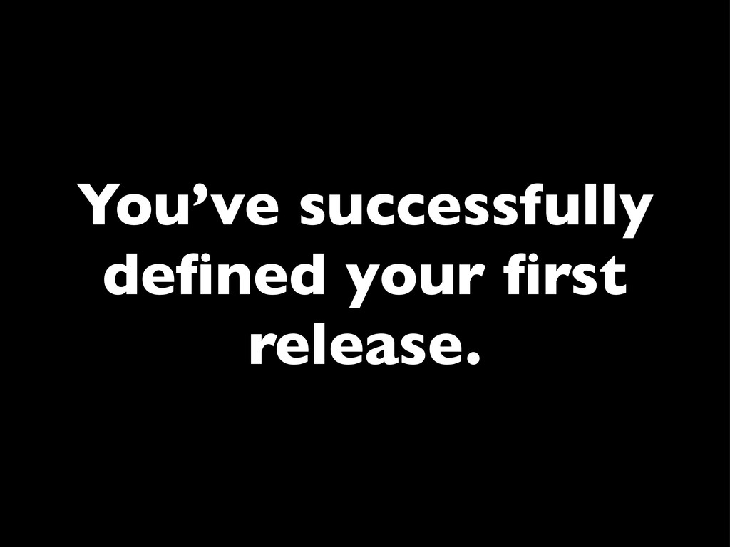You've successfully defined your first release.
