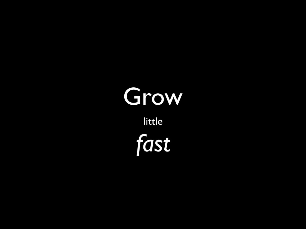 Grow fast little