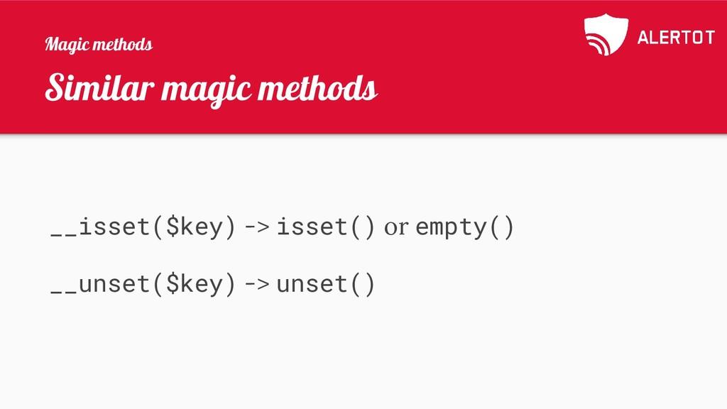 Similar magic methods __isset($key) -> isset() ...