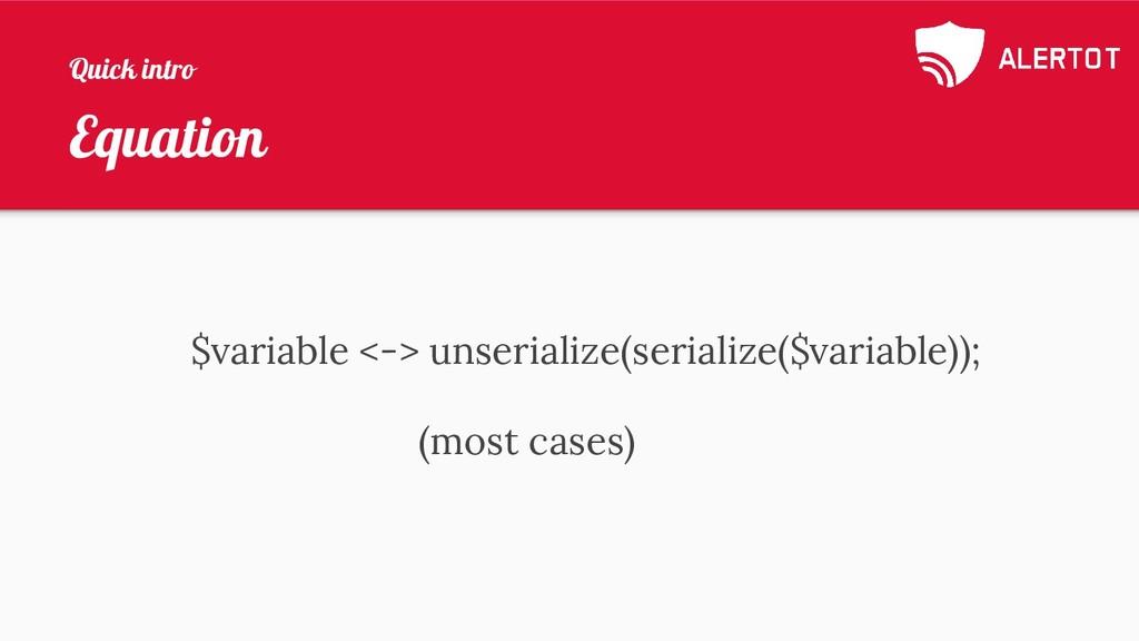 Equation $variable <-> unserialize(serialize($v...