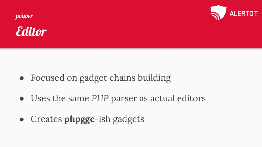 Editor ● Focused on gadget chains building ● Us...