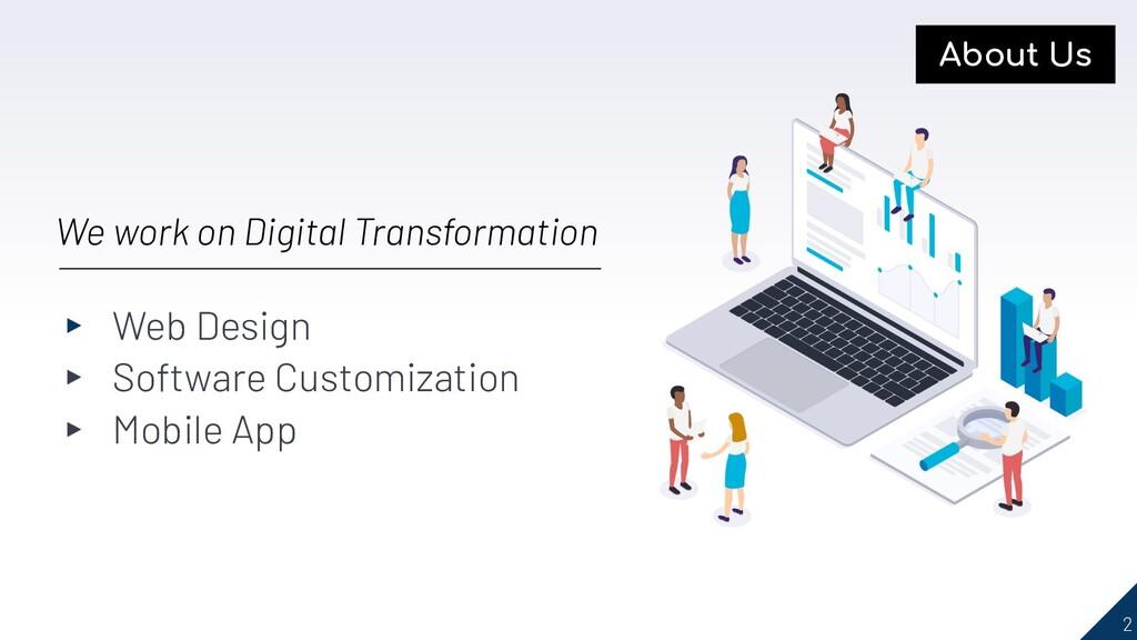 2 We work on Digital Transformation ▸ Web Desig...