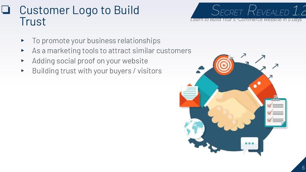 6 ❏ Customer Logo to Build Trust SECRET REVEALE...