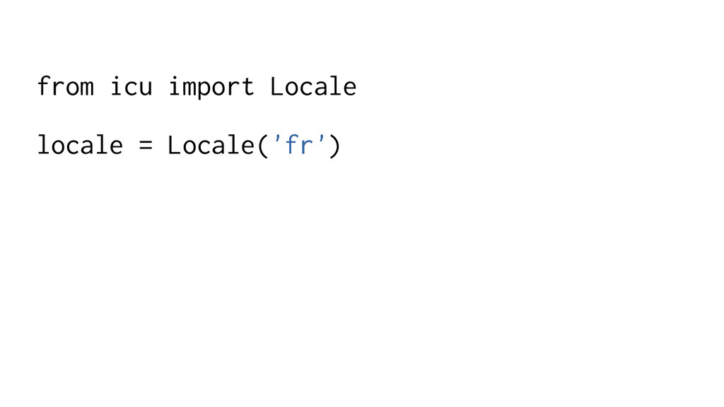 from icu import Locale locale = Locale('fr')