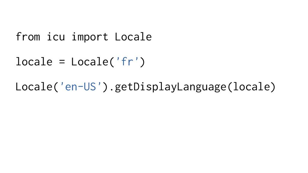 from icu import Locale locale = Locale('fr') Lo...