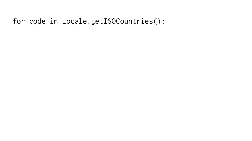 for code in Locale.getISOCountries():