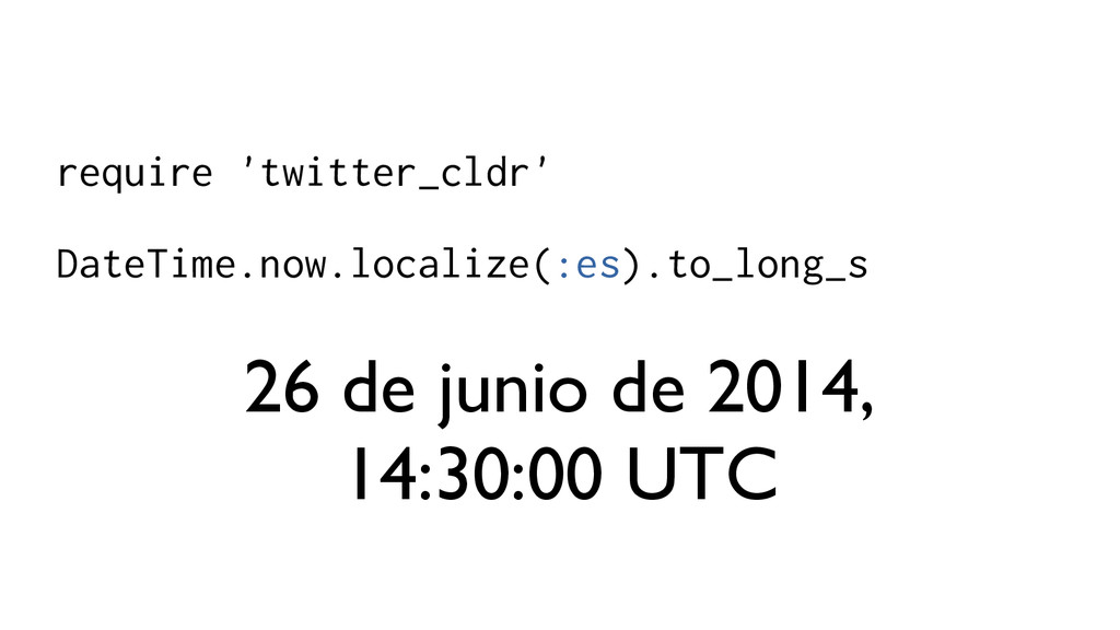 require 'twitter_cldr' DateTime.now.localize(:e...