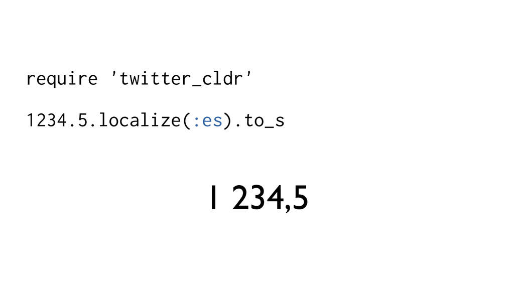 require 'twitter_cldr' 1234.5.localize(:es).to_...