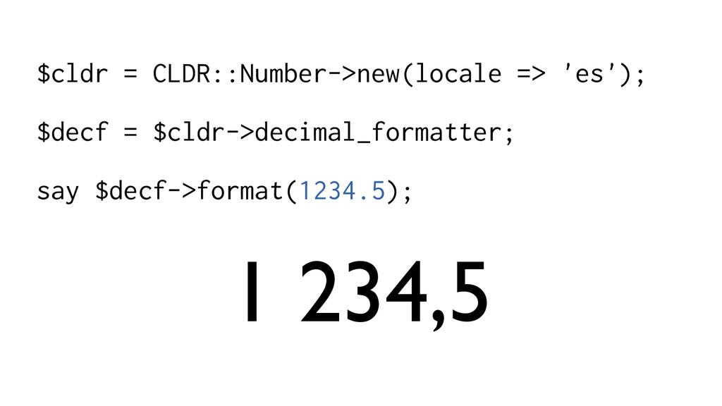 $cldr = CLDR::Number->new(locale => 'es'); $dec...