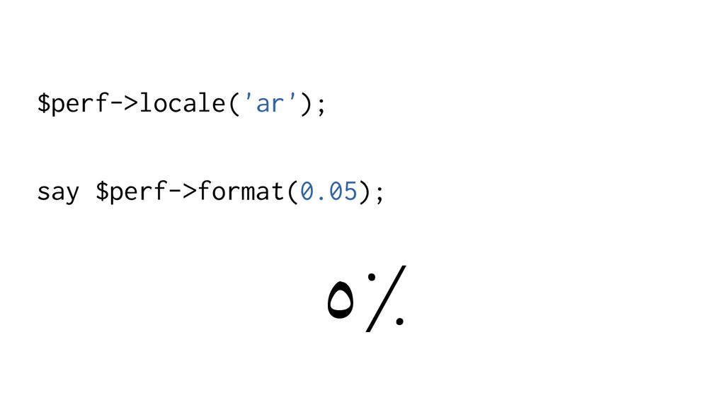 $perf->locale('ar'); say $perf->format(0.05); ٥٪